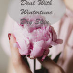 How to Deal With Wintertime Dry Skin