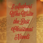 5 Authors Who Write the Best Christmas Novels