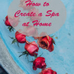How to Create Your Own Spa at Home (and a Giveaway!)