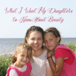 What I Want My Daughters to Know About Beauty