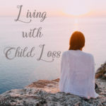 Living With Child Loss