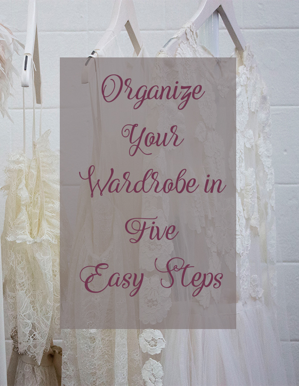 organize your wardrobe in five easy steps