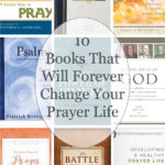 10 Books That Will Forever Change Your Prayer Life